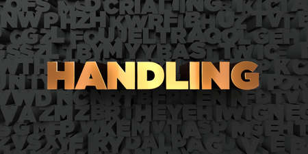 handling: Handling - Gold text on black background - 3D rendered royalty free stock picture. This image can be used for an online website banner ad or a print postcard.