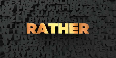 rather: Rather - Gold text on black background - 3D rendered royalty free stock picture. This image can be used for an online website banner ad or a print postcard.