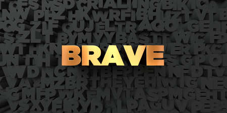 Brave - Gold text on black background - 3D rendered royalty free stock picture. This image can be used for an online website banner ad or a print postcard.
