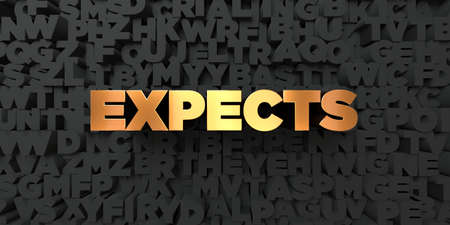 expects: Expects - Gold text on black background - 3D rendered royalty free stock picture. This image can be used for an online website banner ad or a print postcard.