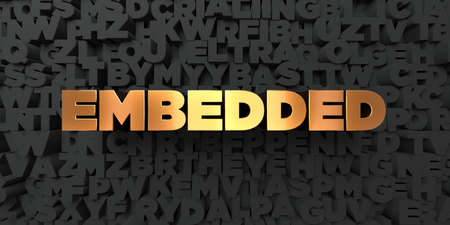 embedded: Embedded - Gold text on black background - 3D rendered royalty free stock picture. This image can be used for an online website banner ad or a print postcard.