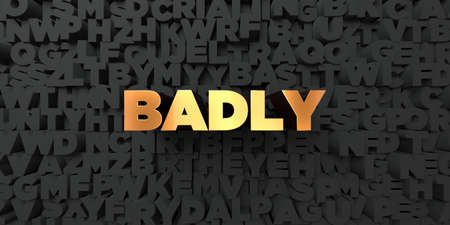 Badly - Gold text on black background - 3D rendered royalty free stock picture. This image can be used for an online website banner ad or a print postcard.