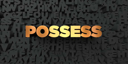 Possess - Gold text on black background - 3D rendered royalty free stock picture. This image can be used for an online website banner ad or a print postcard. Stock Photo