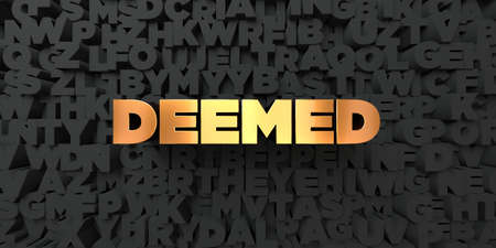 Deemed - Gold text on black background - 3D rendered royalty free stock picture. This image can be used for an online website banner ad or a print postcard.