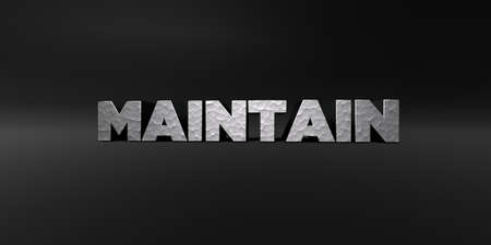 maintain: MAINTAIN - hammered metal finish text on black studio - 3D rendered royalty free stock photo. This image can be used for an online website banner ad or a print postcard.
