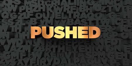 Pushed - Gold text on black background - 3D rendered royalty free stock picture. This image can be used for an online website banner ad or a print postcard.