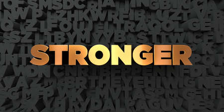 stronger: Stronger - Gold text on black background - 3D rendered royalty free stock picture. This image can be used for an online website banner ad or a print postcard.