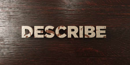 Describe - grungy wooden headline on Maple  - 3D rendered royalty free stock image. This image can be used for an online website banner ad or a print postcard.