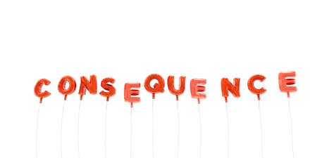 consequence: CONSEQUENCE - word made from red foil balloons - 3D rendered.  Can be used for an online banner ad or a print postcard.