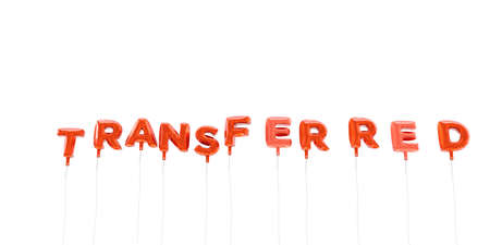 transferred: TRANSFERRED - word made from red foil balloons - 3D rendered.  Can be used for an online banner ad or a print postcard.