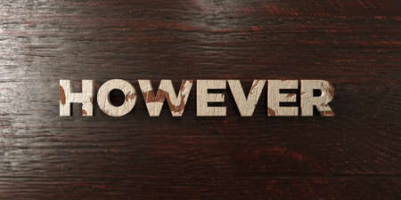 however: However - grungy wooden headline on Maple  - 3D rendered royalty free stock image. This image can be used for an online website banner ad or a print postcard.