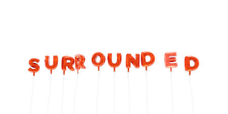 red balloons: SURROUNDED - word made from red foil balloons - 3D rendered.  Can be used for an online banner ad or a print postcard.