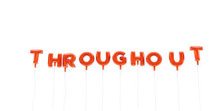 throughout: THROUGHOUT - word made from red foil balloons - 3D rendered.  Can be used for an online banner ad or a print postcard.