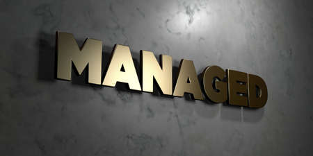 managed: Managed - Gold sign mounted on glossy marble wall  - 3D rendered royalty free stock illustration. This image can be used for an online website banner ad or a print postcard. Stock Photo