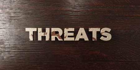 Threats - grungy wooden headline on Maple  - 3D rendered royalty free stock image. This image can be used for an online website banner ad or a print postcard.