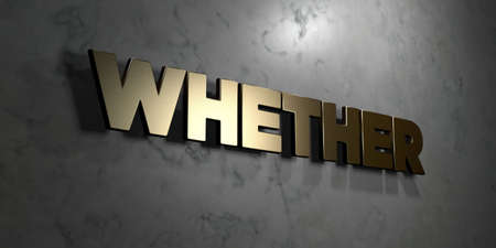 whether: Whether - Gold sign mounted on glossy marble wall  - 3D rendered royalty free stock illustration. This image can be used for an online website banner ad or a print postcard. Stock Photo