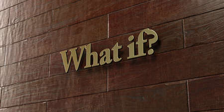 what if: What if? - Bronze plaque mounted on maple wood wall  - 3D rendered royalty free stock picture. This image can be used for an online website banner ad or a print postcard.