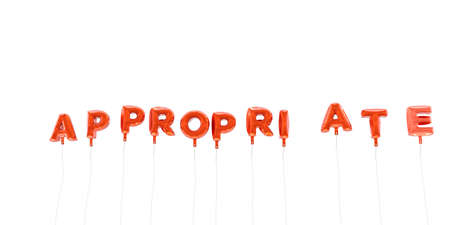 APPROPRIATE - word made from red foil balloons - 3D rendered.  Can be used for an online banner ad or a print postcard.