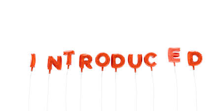 introduced: INTRODUCED - word made from red foil balloons - 3D rendered.  Can be used for an online banner ad or a print postcard.