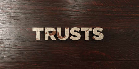 Trusts - grungy wooden headline on Maple  - 3D rendered royalty free stock image. This image can be used for an online website banner ad or a print postcard.