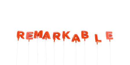 remarkable: REMARKABLE - word made from red foil balloons - 3D rendered.  Can be used for an online banner ad or a print postcard. Stock Photo