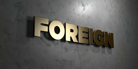 foreign bodies: Foreign - Gold sign mounted on glossy marble wall  - 3D rendered royalty free stock illustration. This image can be used for an online website banner ad or a print postcard.