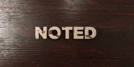 noted: Noted - grungy wooden headline on Maple  - 3D rendered royalty free stock image. This image can be used for an online website banner ad or a print postcard. Stock Photo