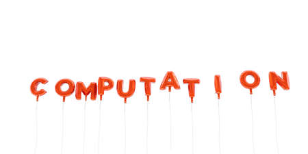 computation: COMPUTATION - word made from red foil balloons - 3D rendered.  Can be used for an online banner ad or a print postcard.