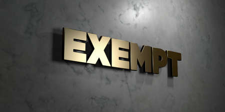 exempt: Exempt - Gold sign mounted on glossy marble wall  - 3D rendered royalty free stock illustration. This image can be used for an online website banner ad or a print postcard.