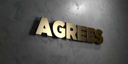 agrees: Agrees - Gold sign mounted on glossy marble wall  - 3D rendered royalty free stock illustration. This image can be used for an online website banner ad or a print postcard.