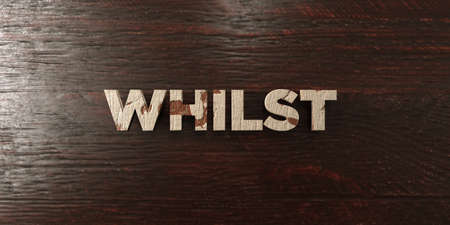 whilst: Whilst - grungy wooden headline on Maple  - 3D rendered royalty free stock image. This image can be used for an online website banner ad or a print postcard.