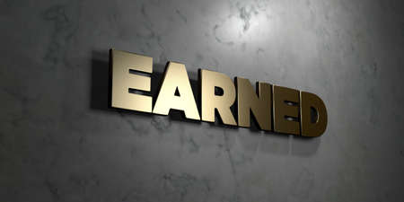 earned: Earned - Gold sign mounted on glossy marble wall  - 3D rendered royalty free stock illustration. This image can be used for an online website banner ad or a print postcard. Stock Photo