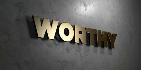 worthy: Worthy - Gold sign mounted on glossy marble wall  - 3D rendered royalty free stock illustration. This image can be used for an online website banner ad or a print postcard.