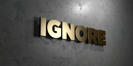 ignore: Ignore - Gold sign mounted on glossy marble wall  - 3D rendered royalty free stock illustration. This image can be used for an online website banner ad or a print postcard.