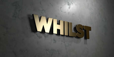 whilst: Whilst - Gold sign mounted on glossy marble wall  - 3D rendered royalty free stock illustration. This image can be used for an online website banner ad or a print postcard.