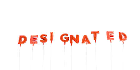 designated: DESIGNATED - word made from red foil balloons - 3D rendered.  Can be used for an online banner ad or a print postcard.