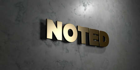 noted: Noted - Gold sign mounted on glossy marble wall  - 3D rendered royalty free stock illustration. This image can be used for an online website banner ad or a print postcard. Stock Photo
