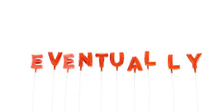 EVENTUALLY - word made from red foil balloons - 3D rendered.  Can be used for an online banner ad or a print postcard.