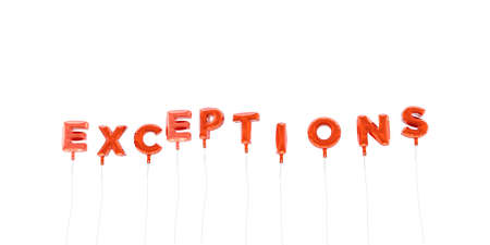 exceptions: EXCEPTIONS - word made from red foil balloons - 3D rendered.  Can be used for an online banner ad or a print postcard. Stock Photo