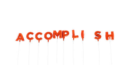 accomplish: ACCOMPLISH - word made from red foil balloons - 3D rendered.  Can be used for an online banner ad or a print postcard. Stock Photo