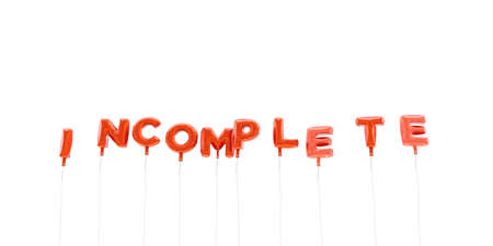 incomplete: INCOMPLETE - word made from red foil balloons - 3D rendered.  Can be used for an online banner ad or a print postcard.