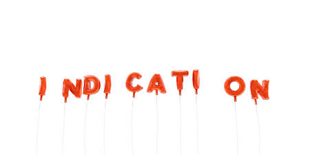 INDICATION - word made from red foil balloons - 3D rendered.  Can be used for an online banner ad or a print postcard. Stock Photo