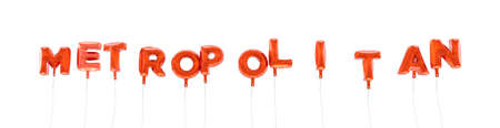 METROPOLITAN - word made from red foil balloons - 3D rendered.  Can be used for an online banner ad or a print postcard.