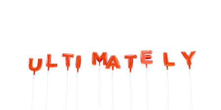ultimately: ULTIMATELY - word made from red foil balloons - 3D rendered.  Can be used for an online banner ad or a print postcard. Stock Photo