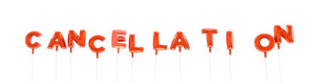 cancellation: CANCELLATION - word made from red foil balloons - 3D rendered.  Can be used for an online banner ad or a print postcard. Stock Photo