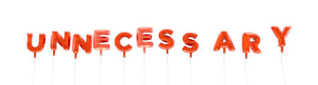 unnecessary: UNNECESSARY - word made from red foil balloons - 3D rendered.  Can be used for an online banner ad or a print postcard.