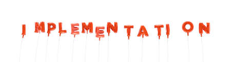 IMPLEMENTATION - word made from red foil balloons - 3D rendered.  Can be used for an online banner ad or a print postcard.