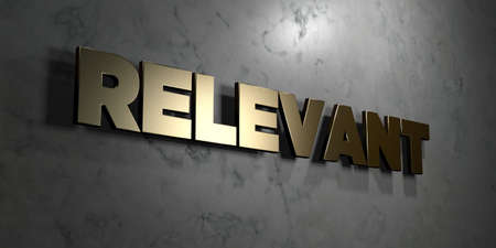 relevant: Relevant - Gold sign mounted on glossy marble wall  - 3D rendered royalty free stock illustration. This image can be used for an online website banner ad or a print postcard.