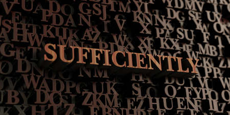 Sufficiently - Wooden 3D rendered lettersmessage.  Can be used for an online banner ad or a print postcard.