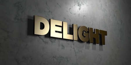delight: Delight - Gold sign mounted on glossy marble wall  - 3D rendered royalty free stock illustration. This image can be used for an online website banner ad or a print postcard.